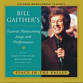 Play & Download Peace In The Valley by Bill And Gloria Gaither And Their Homecoming Friends | Napster
