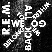 Play & Download We All Go Back To Where We Belong by R.E.M. | Napster