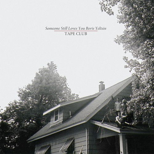 Play & Download Tape Club by Someone Still Loves You Boris Yeltsin | Napster