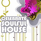 Celebrate Soulful House, Vol. 4 (Best of Loungy Chillhouse Tunes from Vocal to Deep Music) by Various Artists