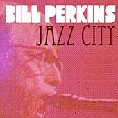 Play & Download Bill Perkins, Jazz City by Various Artists | Napster