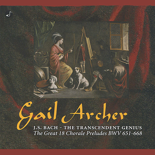Bach: The Transcendent Genius (The Great 18 Chorale Preludes BWV 651-668) by Gail Archer