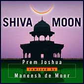 Play & Download Shiva Moon: Prem Joshua Remixed by Maneesh de Moor by Prem Joshua | Napster