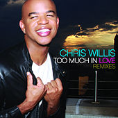 Play & Download Too Much In Love Remixes by Chris Willis | Napster