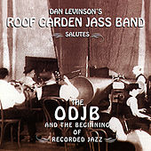 Salutes the ODJB and the Beginning of Recorded Jazz by Dan Levinson's Roof Garden Jass Band