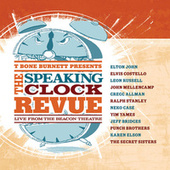 Play & Download The Speaking Clock Revue Live from The Beacon Theatre by T Bone Burnett | Napster
