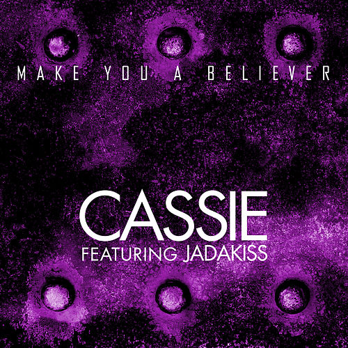 Make You A Believer by Cassie