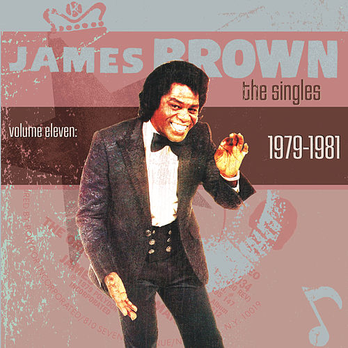 Play & Download The Singles Vol. 11: 1979-1981 by James Brown | Napster