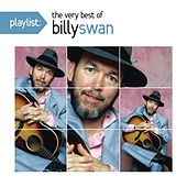 Playlist: The Very Best Of Billy Swan by Billy Swan