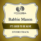 Play & Download It's Good to Be Alive (Studio Track) by Babbie Mason | Napster