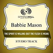 Play & Download The Spirit Is Willing (But the Flesh Is Weak) [Studio Track] by Babbie Mason | Napster