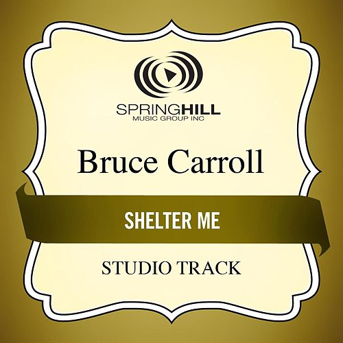 Play & Download Shelter Me (Studio Track) by Bruce Carroll | Napster