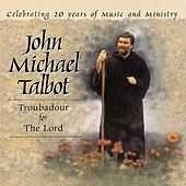 Play & Download Troubadour For The Lord 20 Yrs by John Michael Talbot | Napster