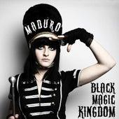 Black Magic Kingdom by Maduro