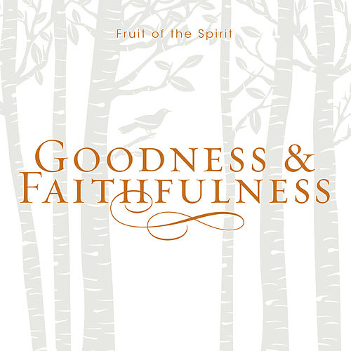 Play & Download Fruit of the Spirit Goodness & Faithfulness by J. Daniel Smith | Napster