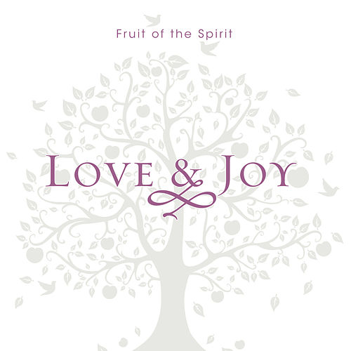 Fruit of the Spirit Love & Joy by J. Daniel Smith