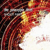 Play & Download Shoot First by The Pineapple Thief | Napster