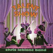 Talent Show by Chris LeBlanc Band