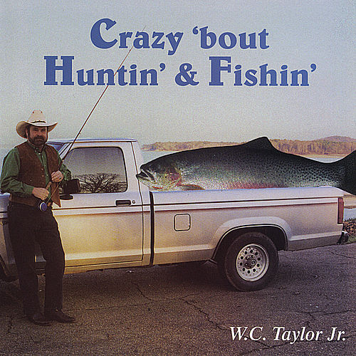 Play & Download Crazy 'Bout Huntin'& Fishin' by W.C. Taylor Jr. | Napster