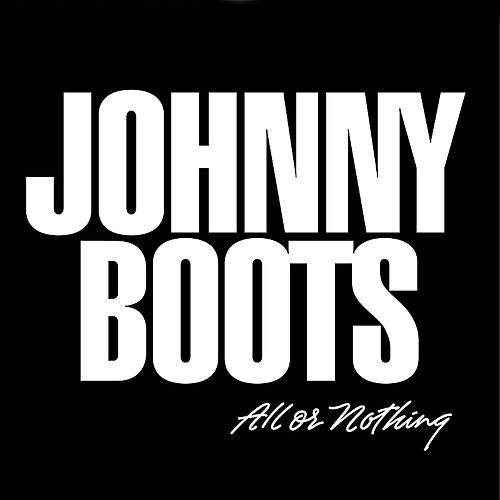 All or Nothing by Johnny Boots