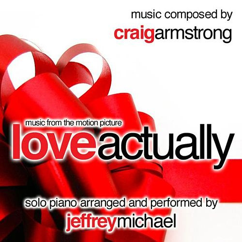 Play & Download Love Actually (Piano Music From The Motion Picture) Relaxing Piano, Romantic Piano, Classical Piano, Movie Theme - Single by Craig Armstrong | Napster