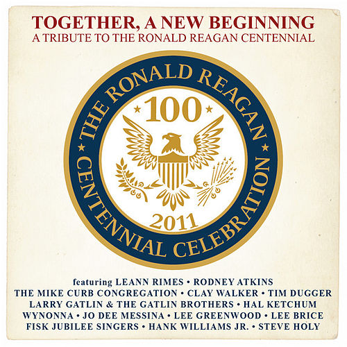 Together, A New Beginning (A Tribute To The Ronald Reagan Centennial) by Various Artists