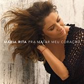 Play & Download Pra Matar Meu Coração [Single] by Maria Rita | Napster