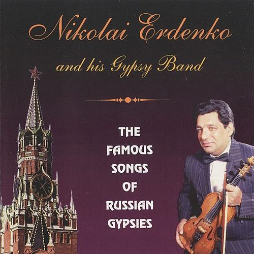 Play & Download The Famous Songs of Russian Gypsies by Nikolai Erdenko | Napster