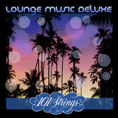 Play & Download Lounge Music Deluxe: 101 Strings by Various Artists | Napster