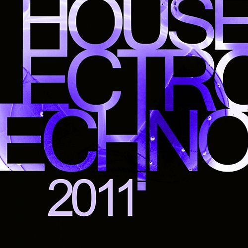 House Electro Techno 2011 by Various Artists