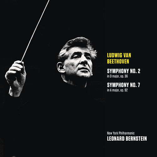 Play & Download Beethoven: Symphony No. 2 in D major, op. 36; Symphony No. 7 in A major, op. 92 by New York Philharmonic | Napster