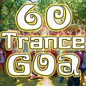 60 Trance Goa (Best of Electronic Dance Music, Goa, Techno, Psy Trance, Hard House, Acid, Hard Style, Rave, Electro Hits) by DJ Trance Dance