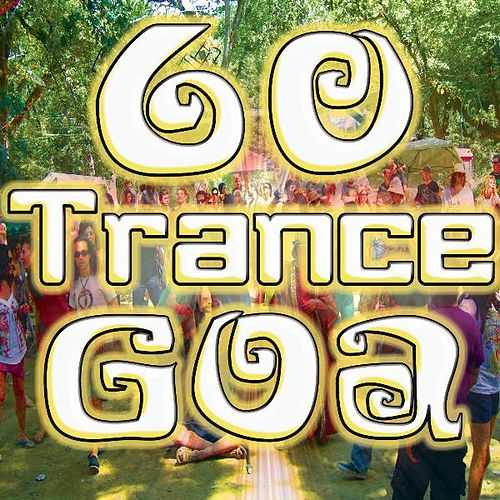 Play & Download 60 Trance Goa (Best of Electronic Dance Music, Goa, Techno, Psy Trance, Hard House, Acid, Hard Style, Rave, Electro Hits) by DJ Trance Dance | Napster