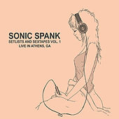 Setlists and Sextapes, Vol. 1: Live in Athens, GA by Sonic Spank