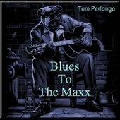 Blues to the Maxx by Tom Perlongo