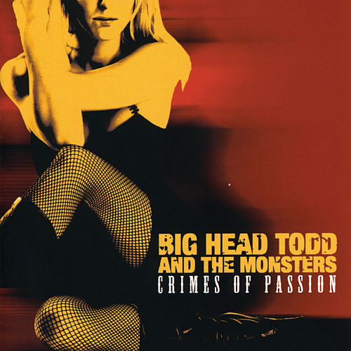 Play & Download Crimes Of Passion by Big Head Todd And The Monsters | Napster