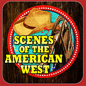 Play & Download Scenes Of The American West by Various Artists | Napster