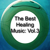The Best Healing Music: Vol.3 by Various Artists
