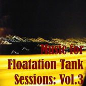 Music for Floatation Tank Sessions: Vol.3 by Various Artists