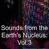 Play & Download Sounds from the Earth's Nucleus: Vol.3 by Various Artists | Napster