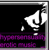 Hypersensuality Erotic Music Vol.3 by Various Artists