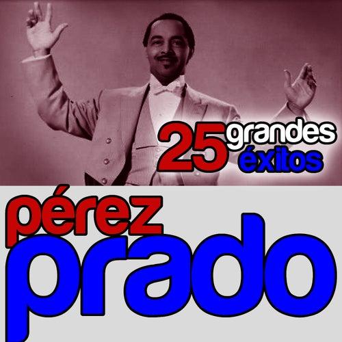 Pérez Prado 25 Grandes Éxitos by Perez Prado