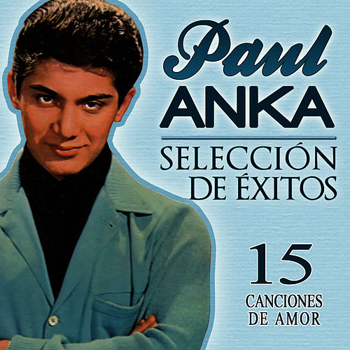 Play & Download Paul Anka Selección de Éxitos. 15 Canciones de Amor by Paul Anka | Napster