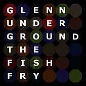 Play & Download The Fish Fry by Glenn Underground | Napster