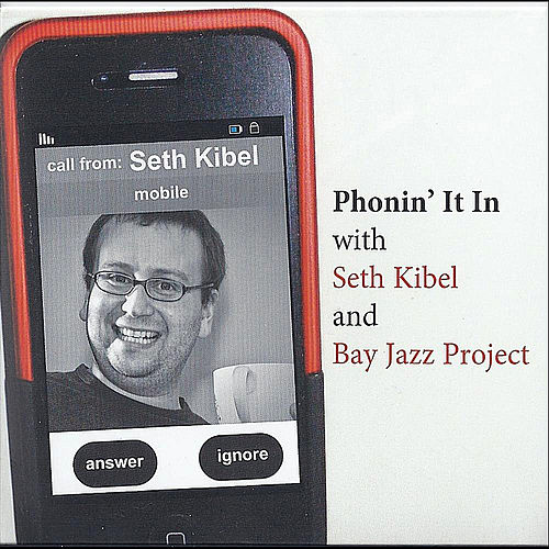 Phonin' It In with Seth Kibel and Bay Jazz Project by Seth Kibel