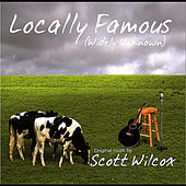 Locally Famous (Widely Unknown) by Scott Wilcox