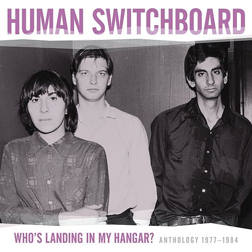 Play & Download Who's Landing In My Hangar? Anthology 1977 - 1984 by Human Switchboard | Napster