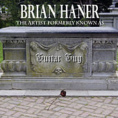 Play & Download The Artist Formerly Known As Guitar Guy by Brian Haner | Napster