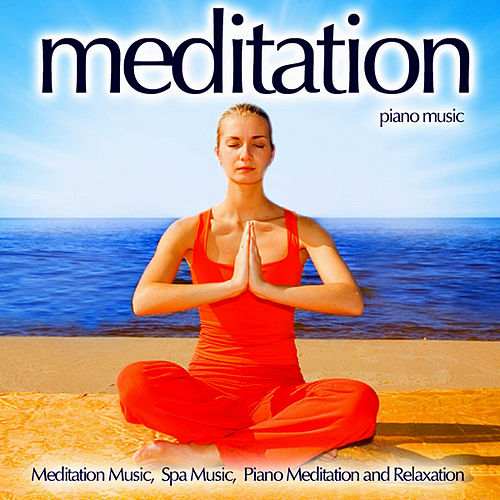 Meditation Piano Music - Meditation Music, Spa Music, Piano Meditation And Relaxation by Meditation Music Guru