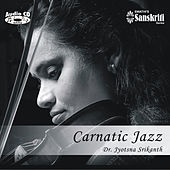 Play & Download Carnatic Jazz - Violin - Dr. Jyotsna Srikanth by Dr. Jyotsna Srikanth | Napster